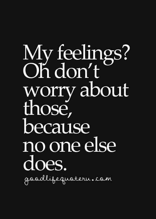 No Of Course My Feelings Dont Matter Sorry Quotes Feelings