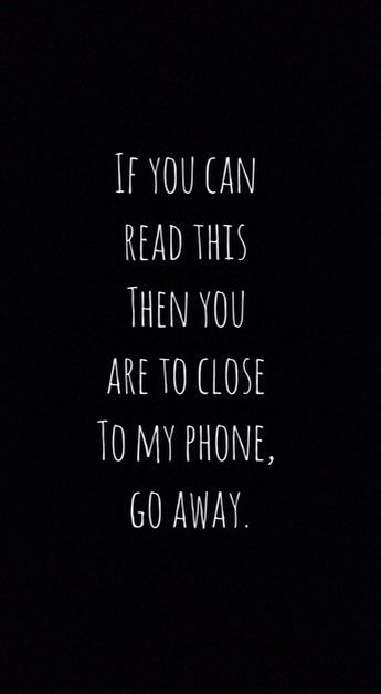 If you can read this then you are too close to my phone go away cute wallpaper funny wallpaper wallpaper hd desktop from voltagebd Image collections