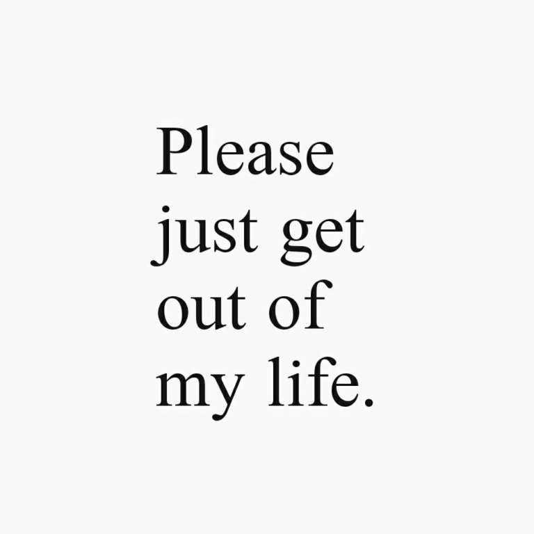 16 Just Get Out Of My Life Quotes Life Quote Quoteslife99 Com Life Quotes Life Quotes Pictures My Life Quotes