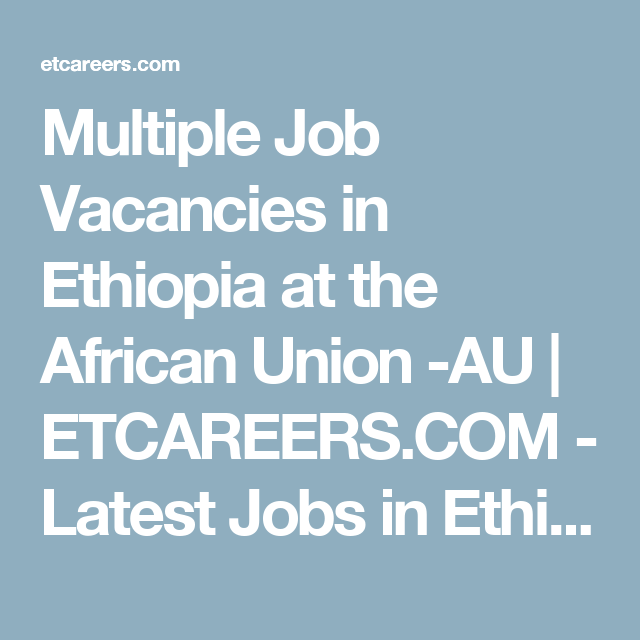 Multiple Job Vacancies in Ethiopia at the African Union -AU