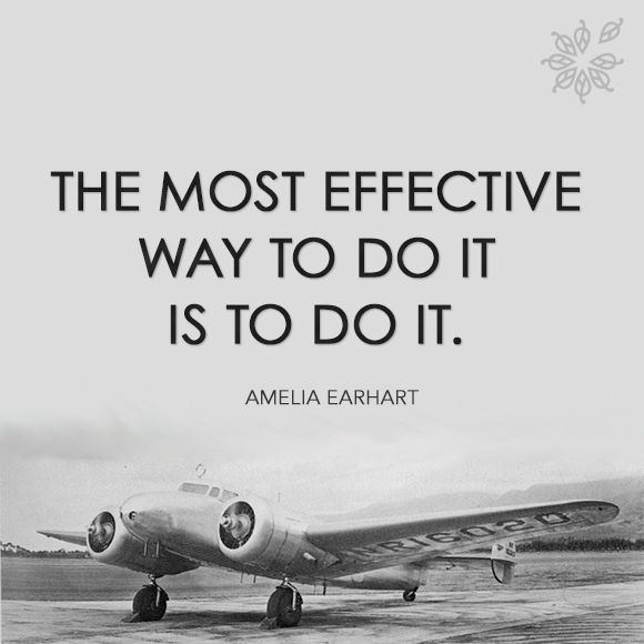 """Amelia Earhart Quotes The most effective way to do it, is to do it.""""   Amelia Earhart  Amelia Earhart Quotes"""
