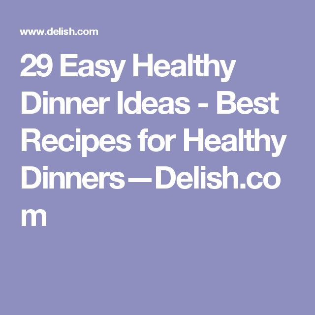 29 Easy Healthy Dinner Ideas - Best Recipes for Healthy Dinners—Delish.com