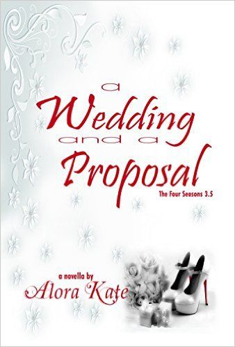 a wedding and a proposal (the four seasons 3.5) - alora kate