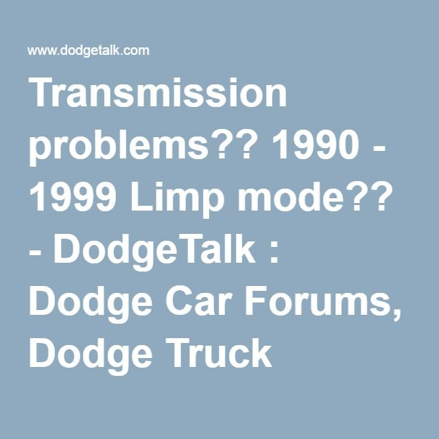 Transmission problems?? 1990 - 1999 Limp mode?? - DodgeTalk : Dodge