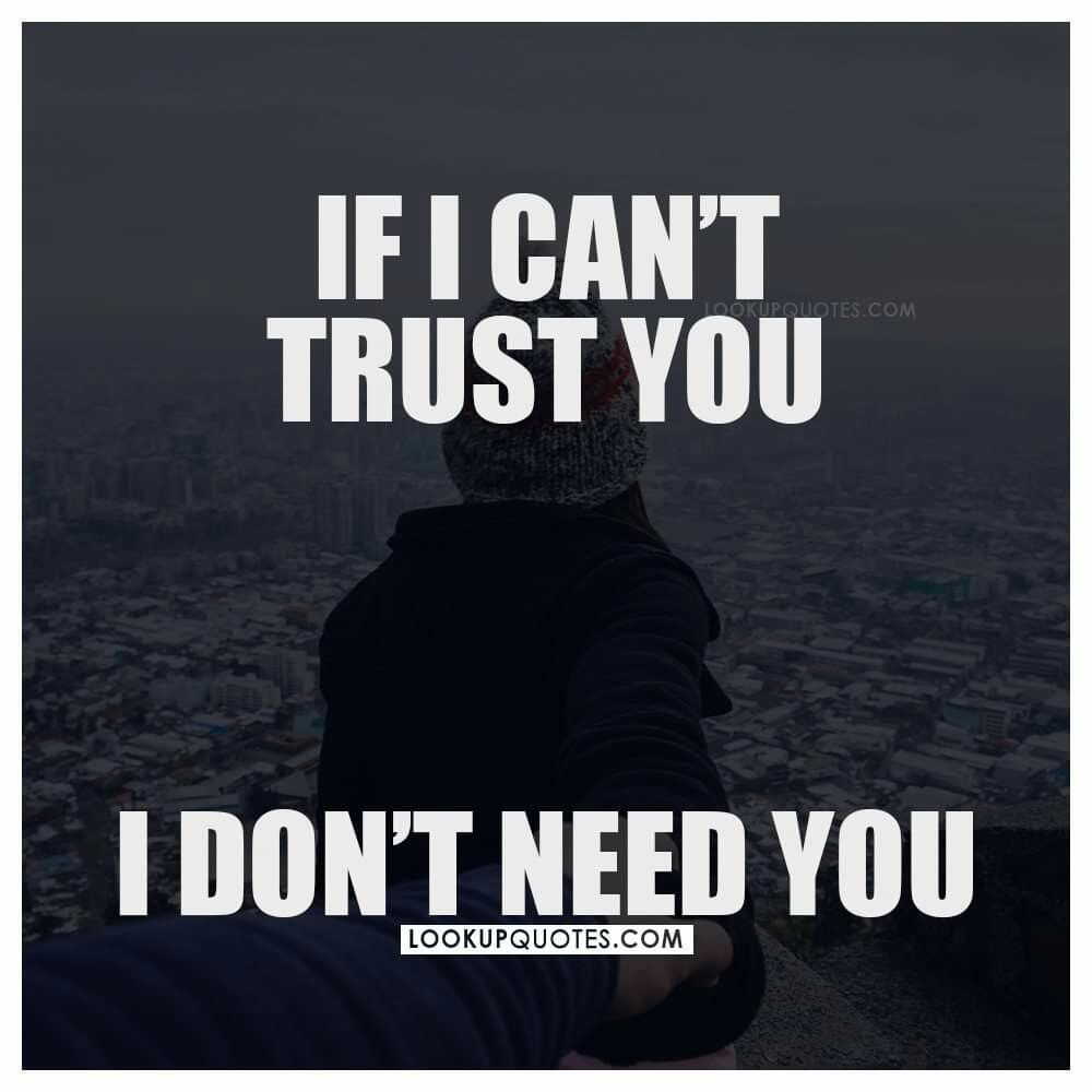 If I Can T Trust You Relationships Trust Yourself Quotes Look Up Quotes Never Trust Anyone Quotes