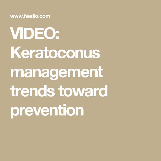 VIDEO: Keratoconus management trends toward prevention