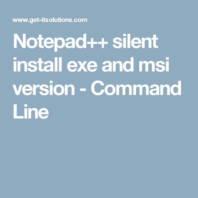 Notepad++ silent install exe and msi version - Command Line