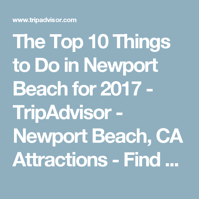 The 10 Best Things To Do In Newport Beach 2018 With Photos Tripadvisor
