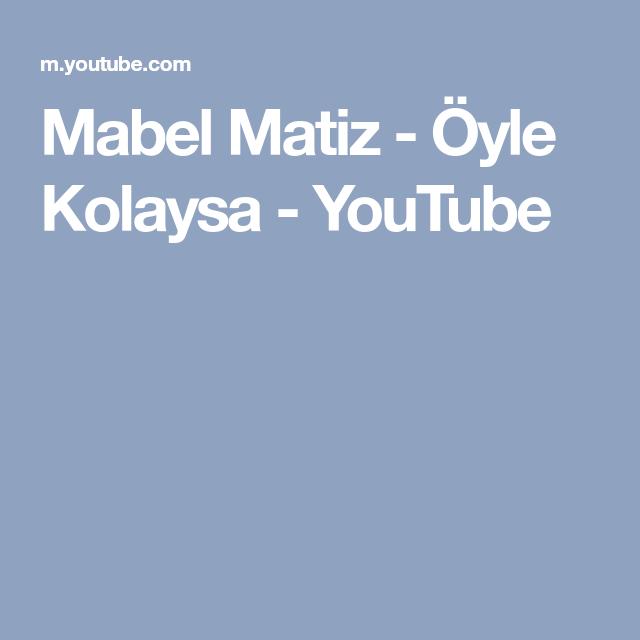 Mabel Matiz Oyle Kolaysa Youtube Youtube Sarkilar Muzik
