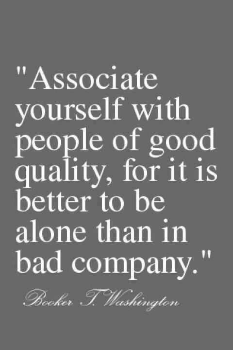 Better To Be Alone Than In Bad Company Words Quotable Quotes Words Of Wisdom
