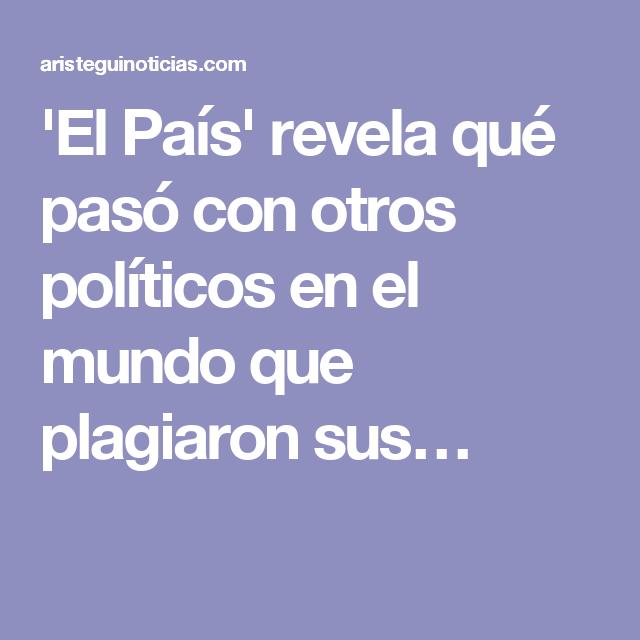 'El País' revela qué pasó con otros políticos en el mundo que plagiaron sus…
