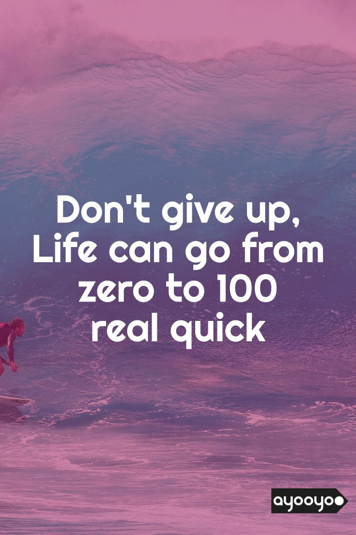 "Positive Quotes On Life Inspirational Motivation Quote "" Life Can Go From Zero To 100 Real"