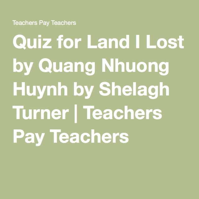 Quiz for Land I Lost by Quang Nhuong Huynh by Shelagh Turner | Teachers Pay Teachers