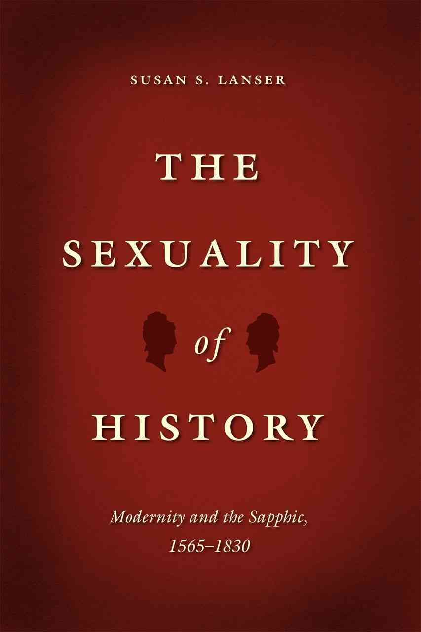 The Sexuality of History: Modernity and the Sapphic, 1565-1830