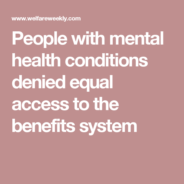 People with mental health conditions denied equal access to the benefits system
