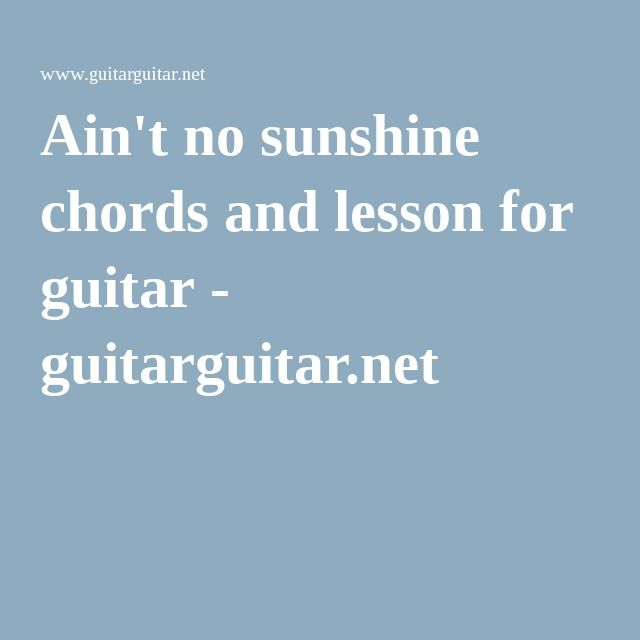 Aint No Sunshine Chords And Lesson For Guitar Guitarguitar