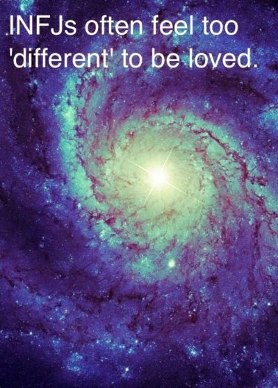 INFJ's often feel too different to be loved.