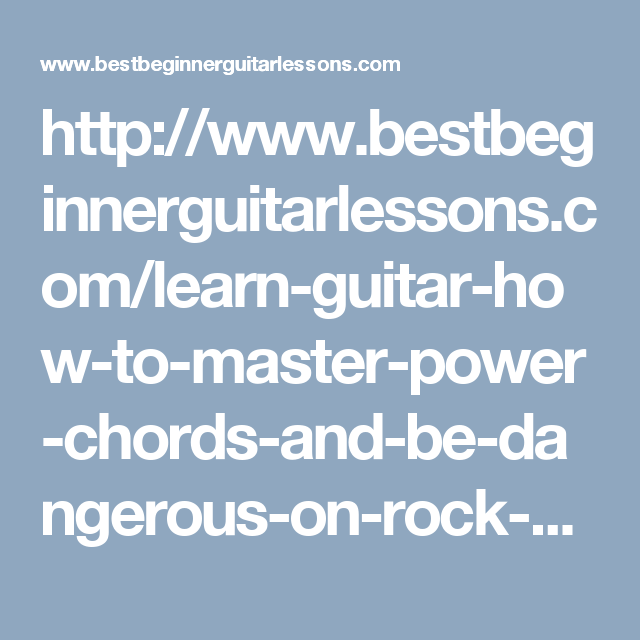 Learn Guitar: How To Master Power Chords And Be Dangerous On Rock ...