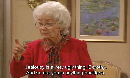 Image result for golden girls jealousy is very ugly on you dorothy