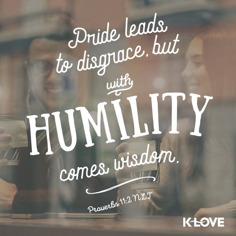 K Love S Encouraging Word Pride Leads To Disgrace But With Humility Comes Wisdom Proverbs 1 Humility Quotes Biblical Words Of Encouragement Wisdom Scripture