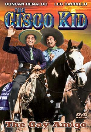 Cisco Kid - The Gay Amigo (1949) Starring Duncan Renaldo & Leo Carrillio