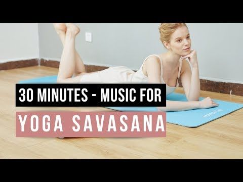 video  corepower yoga yoga teacher music for savasana