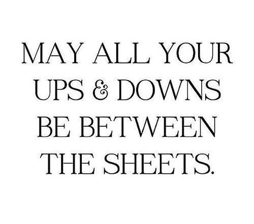 May All Your Ups And Downs Be Between The Sheets Things N Stuff