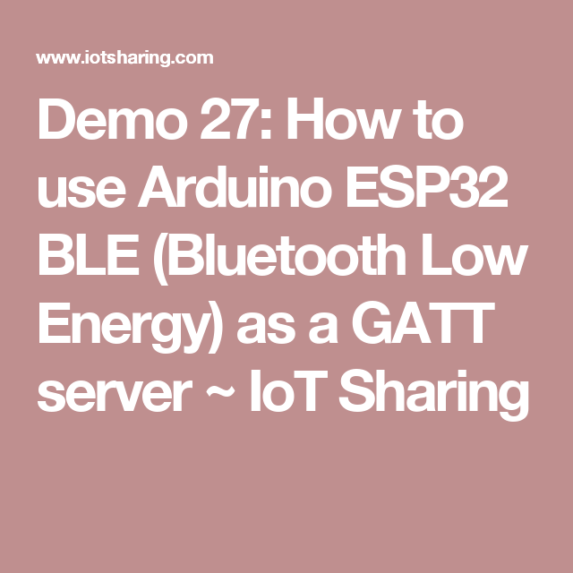 Demo 27: How to use Arduino ESP32 BLE (Bluetooth Low Energy