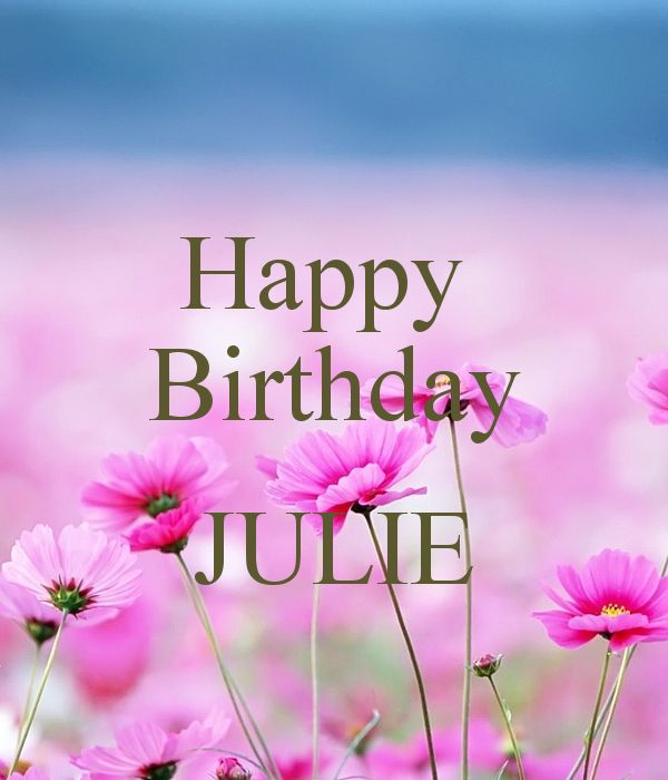 Happy Birthday Julie Flowers With Images Happy Birthday Cousin