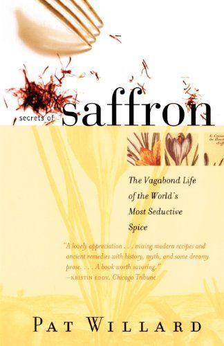 Secrets Of Saffron The Vagabond Life Of The World S Most Seductive Spice Http Spicegrinder Biz Secrets Of Saffron The Vagabond Life Saffron Seduction Life