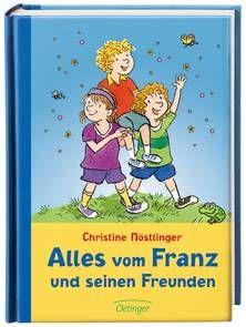 Alles vom Franz und seinen Freunden (Christine Nöstlinger), alle Abenteuer von Franz in einem Band. Ab 6-7 Jahre.