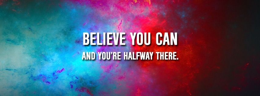 Believe You Can And You Re Halfway There Motivational Quotes