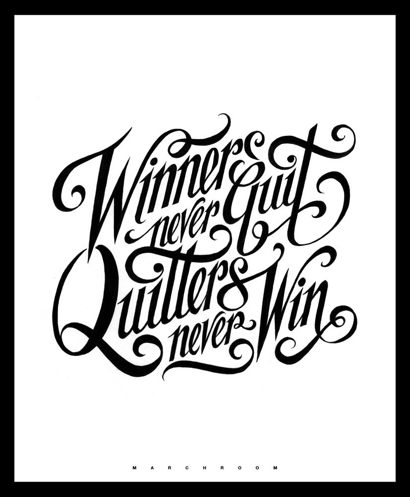 'Winners never quit, Quitters never win'