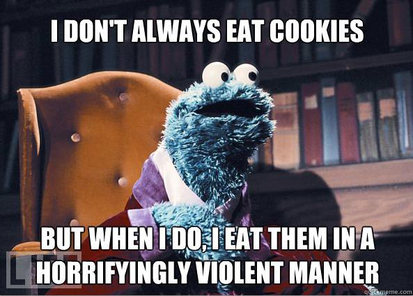 Horrifyingly Violent cookie eater