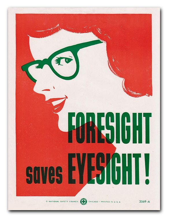 "Vintage Safety Poster ""Foresight Saves Eyesight!"" (Hat tip: Ed Gibson)"