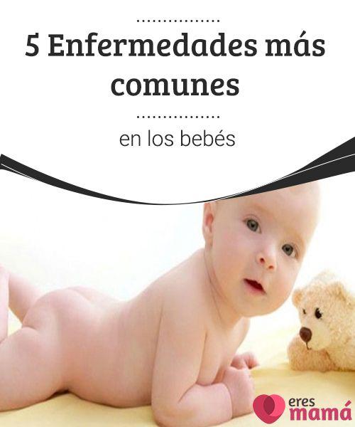 5 Enfermedades más comunes en los bebés  Las enfermedades más comunes en los bebés no suelen ser graves pero hay que tomar medidas que te explicamos a continuación.