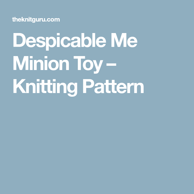 Despicable Me Minion Toy Knitting Pattern Knitted Toys