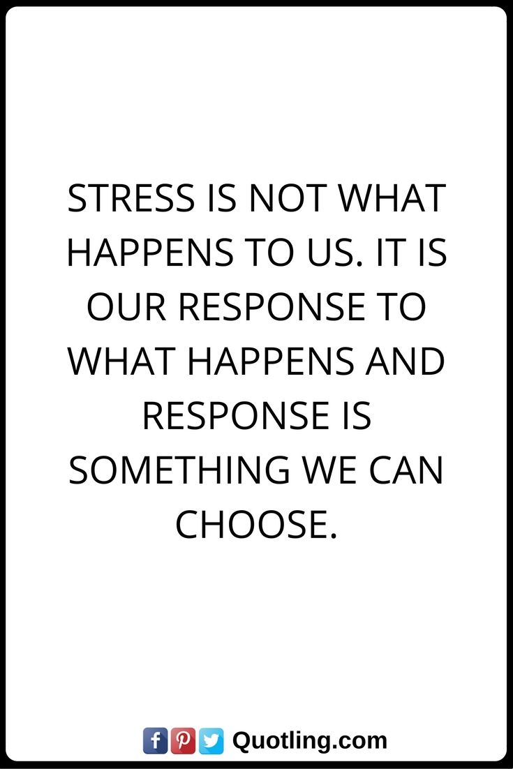 Stress Quotes Stress Is Not What Happens To Us It Is Our Response