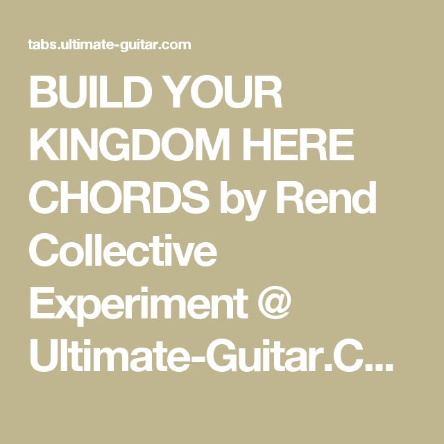 Build Your Kingdom Here Chords By Rend Collective Experiment