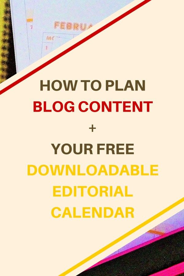 HOW TO PLAN BLOG CONTENT + YOUR FREE DOWNLOADABLE EDITORIAL CALENDAR