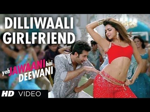 Dilli Waali Girlfriend Yeh Jawaani Hai Deewani Video Song Ranbir Kapoor Deepika Padukone Youtube Girlfriend Song Bollywood Music Bollywood Music Videos