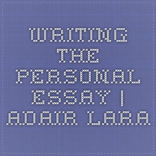 Writing the Personal Essay Adair Lara Writing Pinterest - personal essay