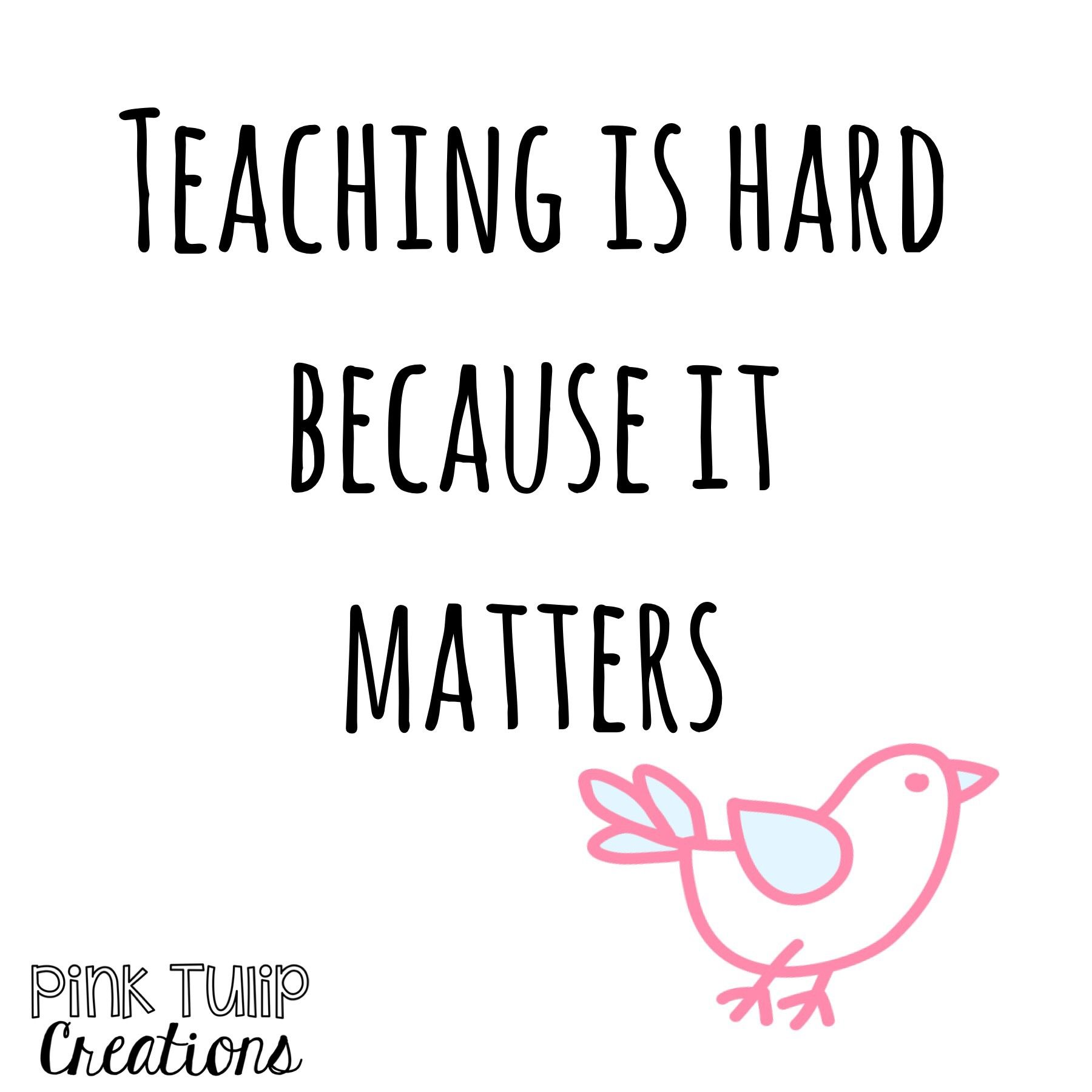 Teaching is hard because it matters... teaching quotes