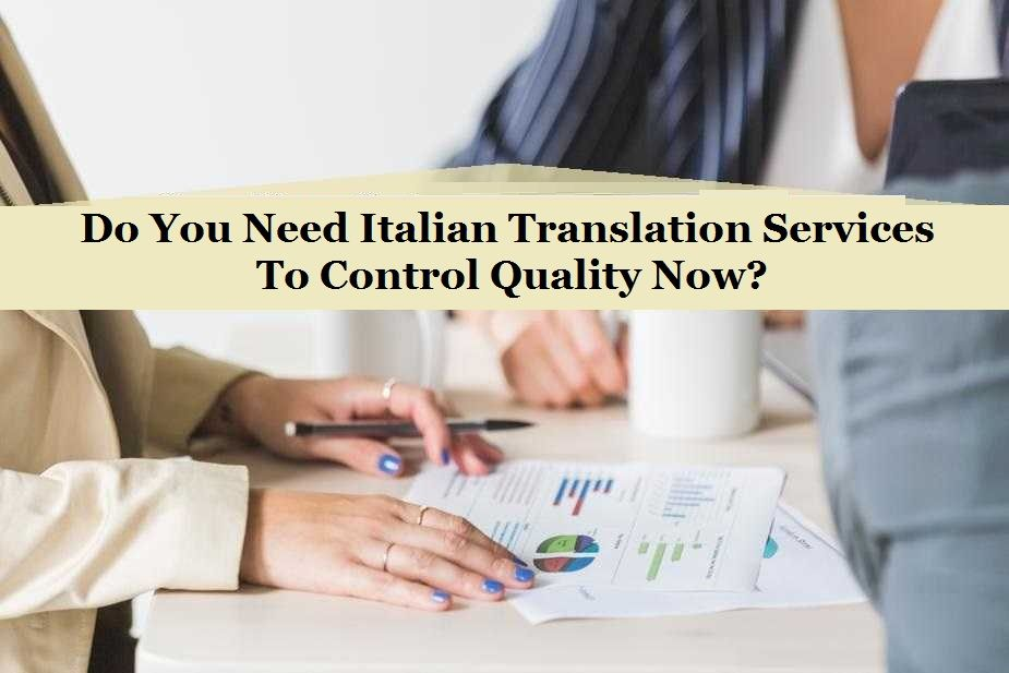 Can You Get Italian Translation Services To Control Quality Now