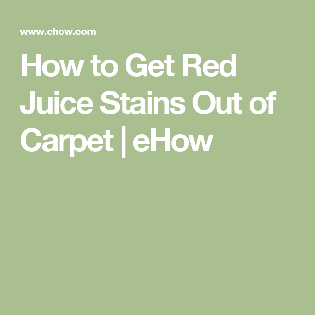 How to Get Red Juice Stains Out of Carpet | eHow