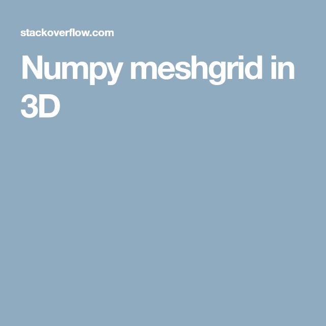 Numpy meshgrid in 3D | snake speak | Grid