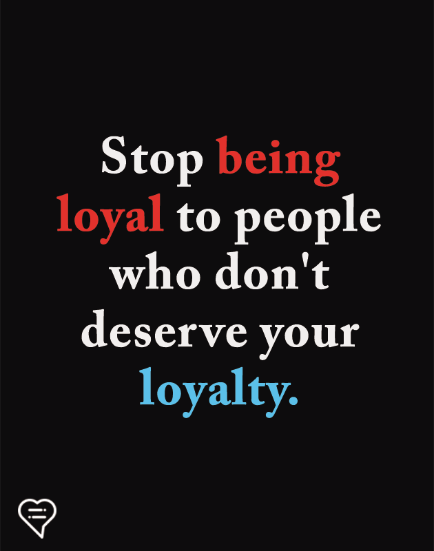 Stop Being Loyal To People Deep Relationship Quotes Relationship Quotes Reality Quotes