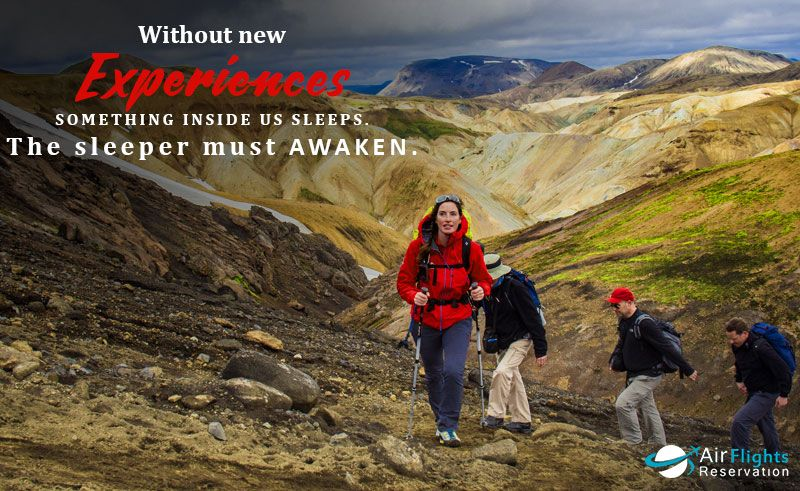 Without new experiences something inside us sleeps. The