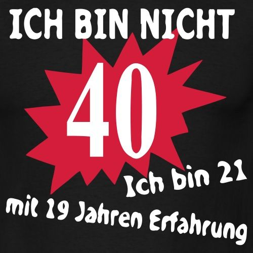 Geburtstag Birthday - 40. T-Shirt | Spreadshirt | Lustige