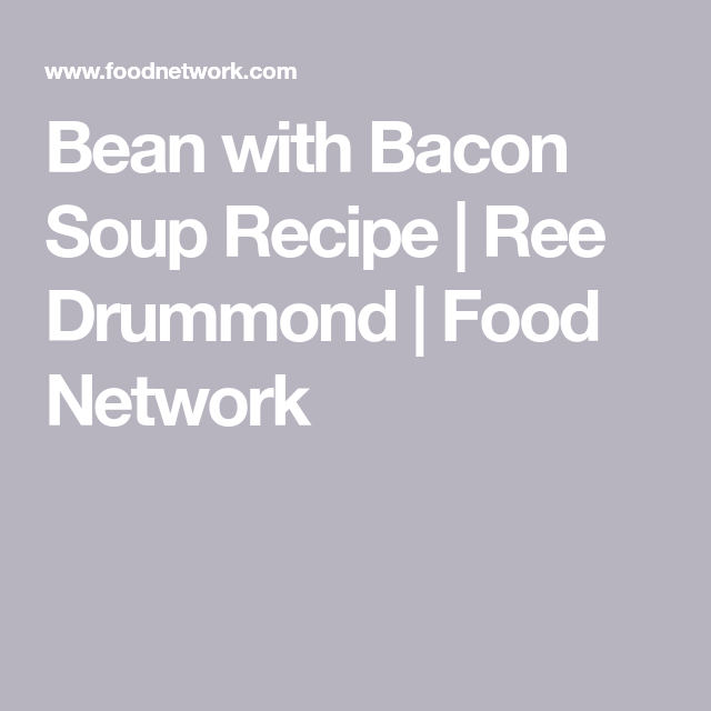 Bean with bacon soup recipe ree drummond food network recipe bean with bacon soup recipe ree drummond food network forumfinder Choice Image